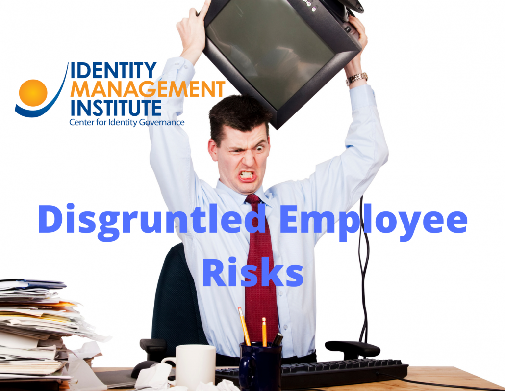Disgruntled employee security risks and system access threats.